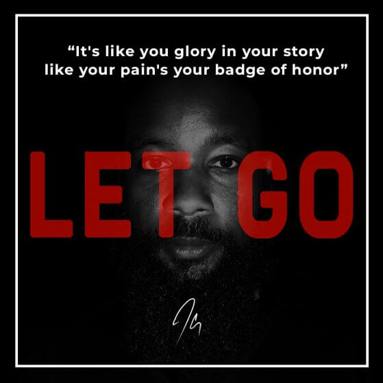 Let Go Lyrics: It's like you glory in your story like your pain's your badge of honor