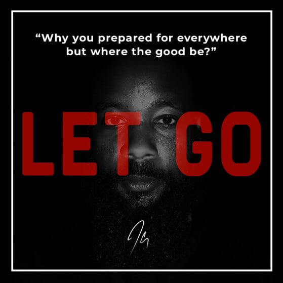 Let Go Lyrics: Why you prepared for everywhere but where the good be?