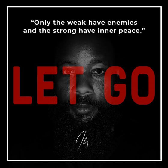 Let Go Lyrics: Only the weak have enemies and the strong have inner peace.