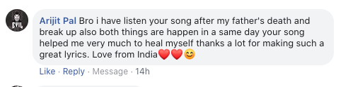 bro i have listen your song after my father's death and break up also both things are happen in a same day your song helped me very much to heal myself thanks a lot for making such a great lyrics. love from india