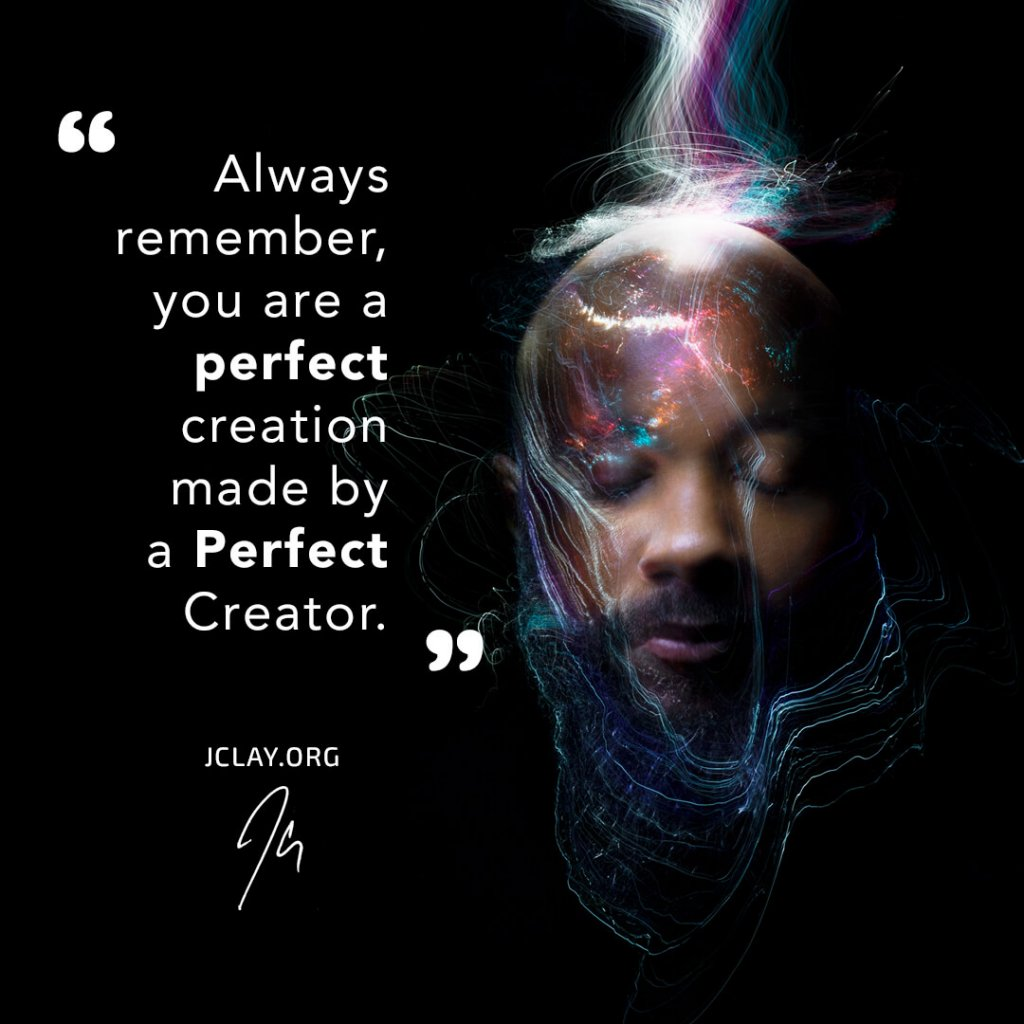 inspirtational quote by jclay receiving spiritual downloads about creation perfection