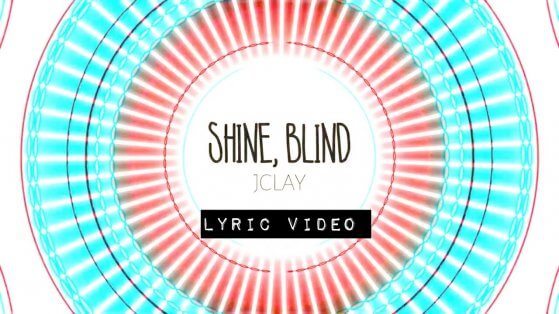 JClay - Shine, Blind (Lyric Video)