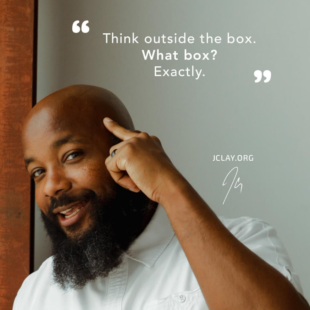 inspiration quote by jclay about thinking outside the box pointing to his head