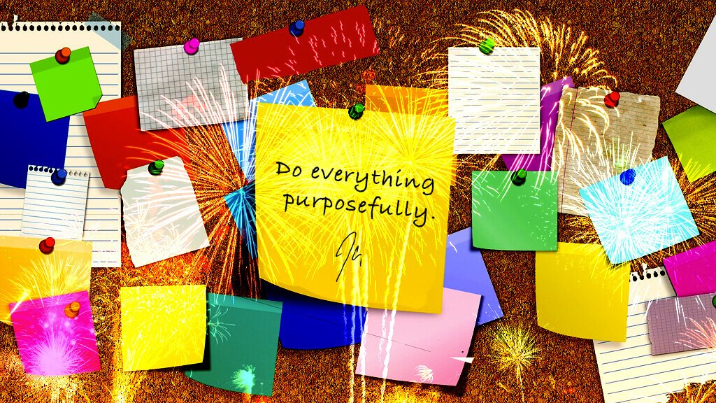 bulletin board with stickies and a quote Do everything purposefully